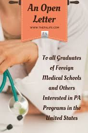 an open letter to all graduates of foreign medical schools and an open letter to all graduates of foreign medical schools and others interested in pa programs in the united states