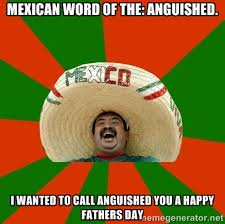 Mexican word of the: anguished. I wanted to call anguished you a ... via Relatably.com