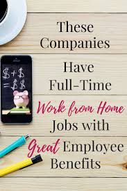 full time work from home jobs great benefits work from home looking for a work from home career check out these companies that offer full time