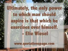 quote details elie wiesel ultimately the only power the quotation details