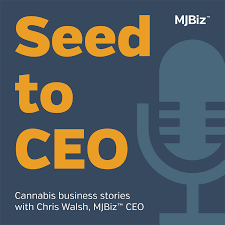 Seed to CEO: From the Publishers of MJBizDaily