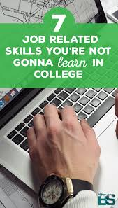 7 job related skills you re not gonna learn in college author