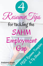 4 resume tips for tackling the sahm employment gap scattered are you a stay at home mom ready to go back to work