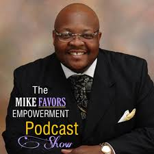 The Mike Favors Empowerment Podcast Show | A Podcast about Living an Empowered Life!