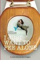 i just want to pee alone a collection of humorous essays by kick  i just want to pee alone a collection of humorous essays by kick ass mom