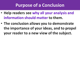 conclusions introductions and conclusions are often the toughest    purpose of a conclusion help readers see why all your analysis and information should matter to