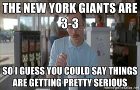 the New York Giants are 3-3 so i guess you could say things are ... via Relatably.com