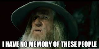 I have no memory Of these people - I have no memory Gandalf ... via Relatably.com
