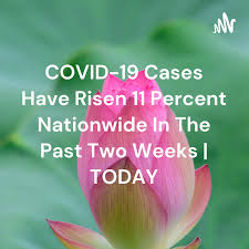 COVID-19 Cases Have Risen 11 Percent Nationwide In The Past Two Weeks | TODAY