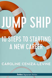 forbes jump ship 10 steps to starting a new career if jump ship 10 steps to starting a new careerif you ve ever wanted to