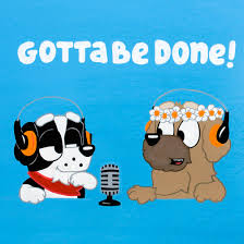 Gotta Be Done - A Bluey Podcast