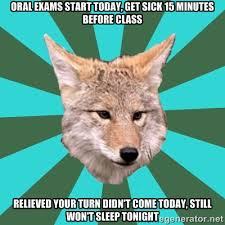 oral exams start today, get sick 15 minutes before class relieved ... via Relatably.com
