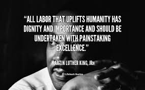 All labor that uplifts humanity has dignity and importance and ...