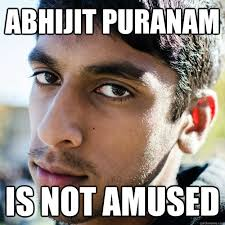 Abhijit puranam Is not amused - Austere Abhi - quickmeme via Relatably.com