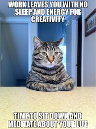 work leaves you with no sleep and energy for creativity time to ... via Relatably.com