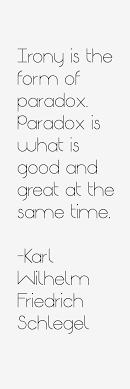 Karl Wilhelm Friedrich Schlegel quote: Irony is the form of ... via Relatably.com