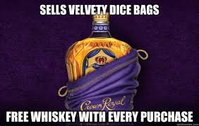 SELLS VELVETY DICE BAGS FREE WHISKEY WITH EVERY PURCHASE - GG ... via Relatably.com