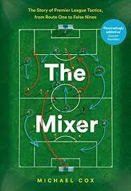 The <b>Mixer</b>: The Story of Premier League Tactics, from Route One to ...