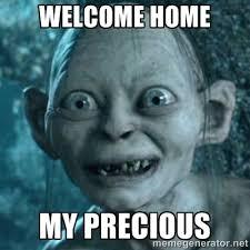 Welcome home My Precious - My Precious Gollum | Meme Generator via Relatably.com