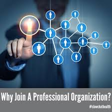 why join a professional organization slowchathealth why join a professional organization