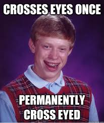 crosses eyes once permanently cross eyed - Bad Luck Brian - quickmeme via Relatably.com