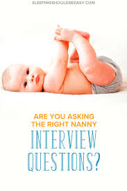 nanny interview questions you need to ask before you hire interviewing nannies or babysitters for your baby or children is important but could you be