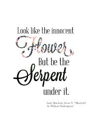 william shakespeare macbeth words to be simile a quote from look like the innocent flowers but be the serpent under it simile lady macbeth telling macbeth to appear to be innocent on the outside while