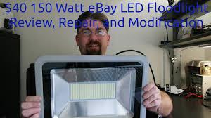 $40 150 Watt eBay <b>LED Floodlight</b> Review, Repair, and Modification ...