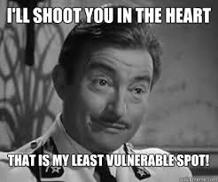 i'll shoot you in the heart that is my least vulnerable spot ... via Relatably.com