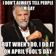 i-dont-always-tell-people-im-gay-but-when-i-do-i-do-it-on-april.jpg via Relatably.com