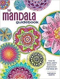 The <b>Mandala</b> Guidebook: How to Draw, Paint and Color Expressive ...