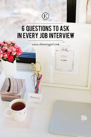 questions to ask in every job interview  the everygirl 6 questions to ask in every job interview
