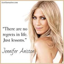 """There are no regrets in life. Just lessons."""" ~ Jennifer Aniston ... via Relatably.com"""
