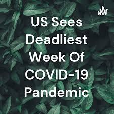US Sees Deadliest Week Of COVID-19 Pandemic