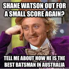 Shane Watson out for a small score again? Tell me about how he is ... via Relatably.com