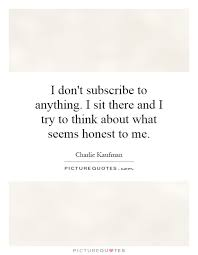 I don't subscribe to anything. I sit there and I try to think... via Relatably.com