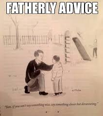 Fatherly advice Meme | Slapcaption.com | Quotes | Pinterest | Meme ... via Relatably.com