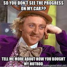So you don't see the progress on my car?? Tell me more about how ... via Relatably.com