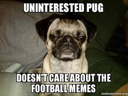 uninterested pug doesn't care about the football memes - | Make a Meme via Relatably.com