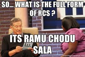 So... What is the full form of RCS ? Its Ramu Chodu Sala - Maury ... via Relatably.com