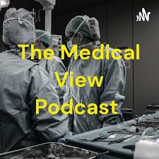 The Medical View Podcast