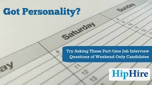 questions for weekend only job candidates hiphire ask these job interview questions to assess personality of weekend only job candidates