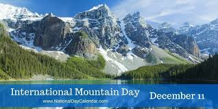 INTERNATIONAL MOUNTAIN DAY - December 11 - National Day ...
