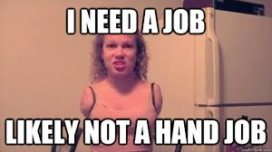 I need a job Likely not a hand job - Armless job seeker - quickmeme via Relatably.com