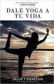 Dale <b>Yoga</b> A Tu Vida (Spanish Edition): <b>Sarah</b> Banos, <b>Ariel</b> Perez ...