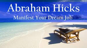 abraham hicks how to get your dream job abraham hicks how to get your dream job