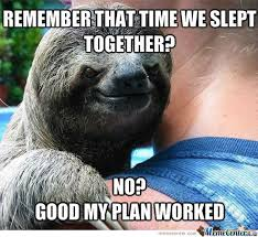 Suspiciously Evil Sloth Is Suspicious by leithjones - Meme Center via Relatably.com