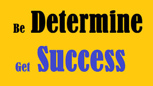 how to be determine to get success in your life how to be determine to get success in your life