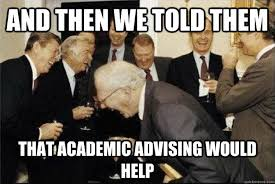 and then we told them that Academic Advising would help - Rich Old ... via Relatably.com