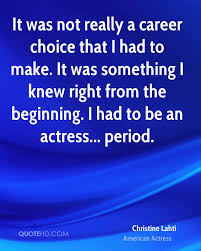 christine lahti quotes quotehd it was not really a career choice that i had to make it was something